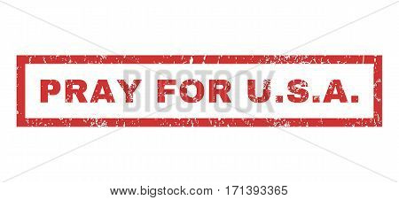 Pray For U.S.A. text rubber seal stamp watermark. Tag inside rectangular shape with grunge design and unclean texture. Horizontal vector red ink emblem on a white background.