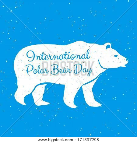 International Polar Bear Day. Grunge Illustration with lettering