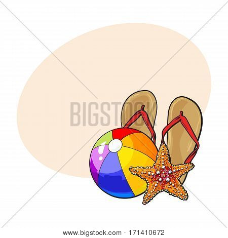 Pair of flip flops, starfish and inflatable beach ball, summer vacation concept, sketch vector illustration with place for text. Hand drawn flip flops, starfish, beach ball, summer vacation