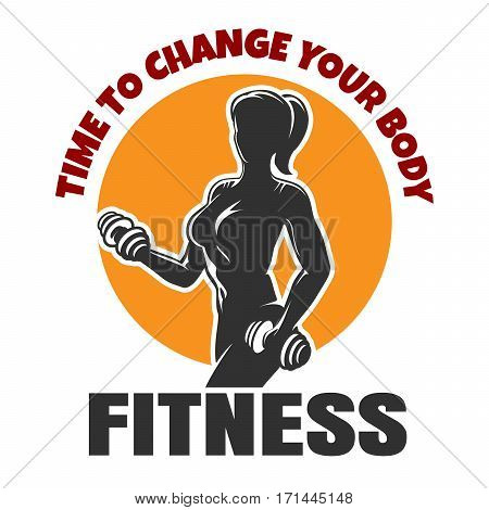 Bodybuilding or Fitness Emblem. Sport Label with athletic Woman Holding Weight Silhouette and wording Time to change your body.