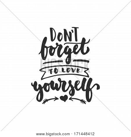 Don't forget to love yourself - hand drawn lettering phrase isolated on the white background. Fun brush ink inscription for photo overlays greeting card or t-shirt print poster design