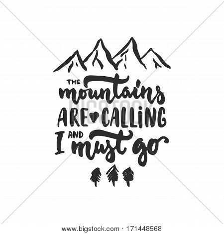 The mountains are calling and i must go - hand drawn travel lettering phrase isolated on the background. Fun brush ink inscription for photo overlays greeting card or t-shirt print poster design