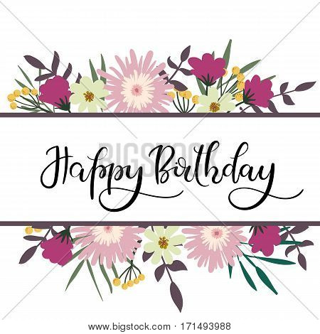 Happy Birthday Hand Lettering Greeting Card with Floral Frame. Modern Calligraphy. Vector Illustration. Floral Bouquet