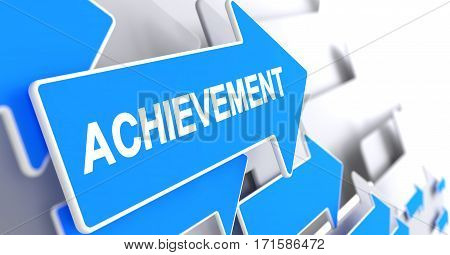 Achievement, Text on Blue Arrow. Achievement - Blue Pointer with a Inscription Indicates the Direction of Movement. 3D Render.