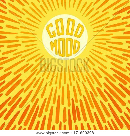 Good Mood. Positive poster with radially grunge sunbeams. Vector illustration