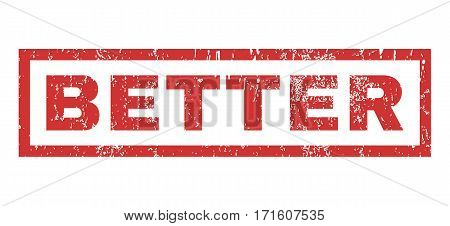 Better text rubber seal stamp watermark. Tag inside rectangular shape with grunge design and dirty texture. Horizontal vector red ink emblem on a white background.