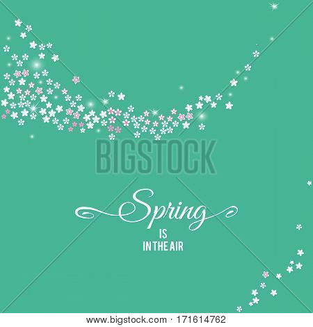 Spring in the air tender emerald green background with sparkling stream from sakura flowers. Spring lettering design for your greeting cards. Vector illustration