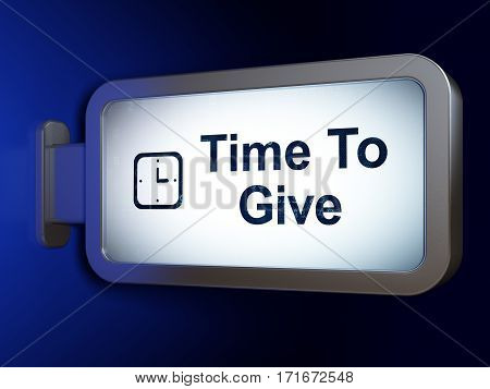 Time concept: Time To Give and Watch on advertising billboard background, 3D rendering