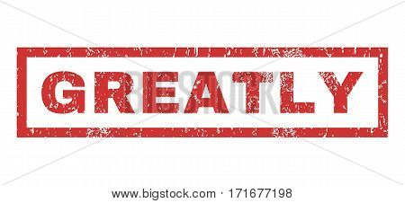Greatly text rubber seal stamp watermark. Caption inside rectangular banner with grunge design and dust texture. Horizontal vector red ink sign on a white background.
