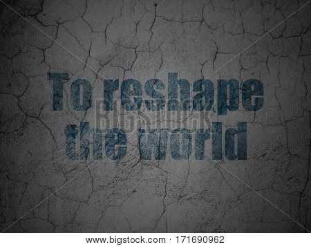 Politics concept: Blue To reshape The world on grunge textured concrete wall background