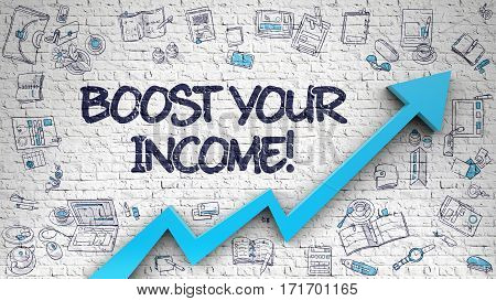 Boost Your Income - Enhancement Concept. Inscription on the White Brick Wall with Doodle Design Icons Around. White Wall with Boost Your Income Inscription and Blue Arrow. Business Concept.