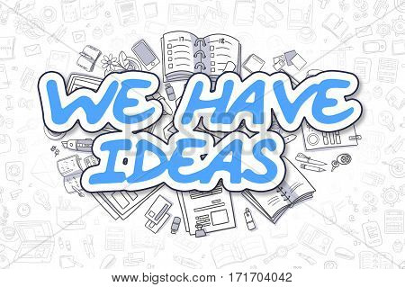 We Have Ideas Doodle Illustration of Blue Word and Stationery Surrounded by Doodle Icons. Business Concept for Web Banners and Printed Materials.