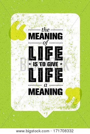 The Meaning Of Life Is To Give Life A Meaning. Inspiring Creative Motivation Quote. Vector Typography Banner Design Concept