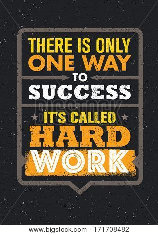 There Is Only One Success. It's Called Hard Work. Inspiring Creative Motivation Quote. Vector Typography Banner Design Concept