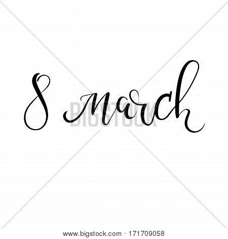 8 March, with International Women's Day, Hand Lettering Inscription for Greeting Card.