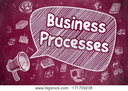 Business Processes on Speech Bubble. Doodle Illustration of Shouting Megaphone. Advertising Concept. Business Concept. Megaphone with Text Business Processes. Cartoon Illustration on Red Chalkboard.