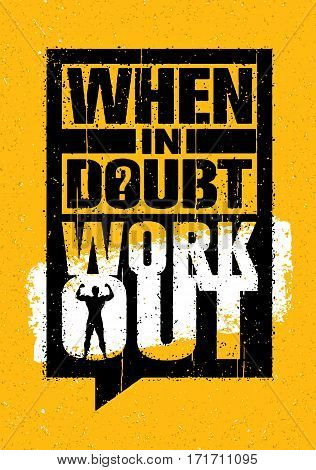 When In Doubt - Workout. Sport Gym Typography Workout Motivation Quote Banner. Strong Vector Training Inspiration Concept On Grunge Background