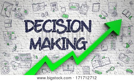 White Wall with Decision Making Inscription and Green Arrow. Increase Concept. Decision Making - Increase Concept with Hand Drawn Icons Around on the White Wall Background.