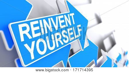 Reinvent Yourself - Blue Pointer with a Text Indicates the Direction of Movement. Reinvent Yourself, Inscription on the Blue Cursor. 3D Render.