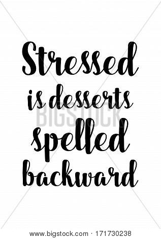 uote food calligraphy style. Hand lettering design element. Inspirational quote: Stressed is desserts spelled backward.