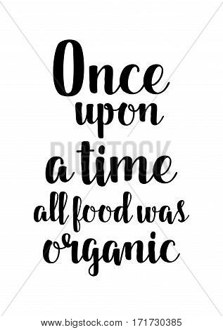 Quote food calligraphy style. Hand lettering design element. Inspirational quote: Once upon a time all food was organic.