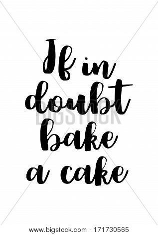Quote food calligraphy style. Hand lettering design element. Inspirational quote: If in doubt bake a cake.