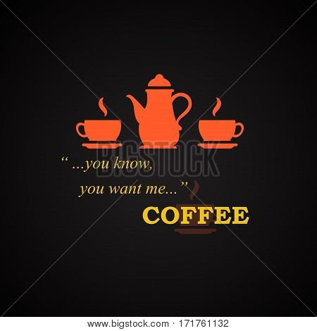 You know you want me - coffee quotes template
