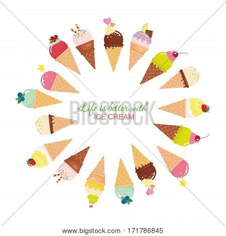 Life is better with ice cream. Festive round frame made of ice-cream cones with sample text inspirational quote. Vector EPS10.