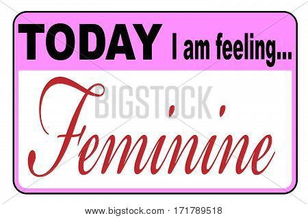 Today I am Feeling Feminine badge or button label on a white background poster