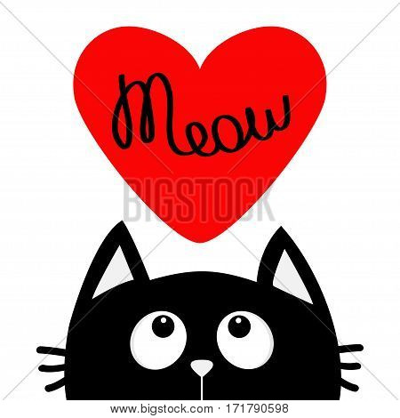 Happy Valentines Day. Black cat looking up to big red heart. Meow text. Cute cartoon character. Kawaii animal. Love Greeting card. Flat design style. White background. Isolated. Vector illustration