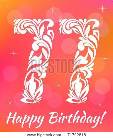 Bright Greeting card Template. Celebrating 77 years birthday. Decorative Font with swirls and floral elements.