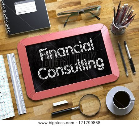 Financial Consulting Concept on Small Chalkboard. Financial Consulting on Small Chalkboard. 3d Rendering.