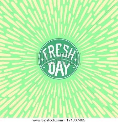 Fresh Day. Vector label with radially grunge sunburst