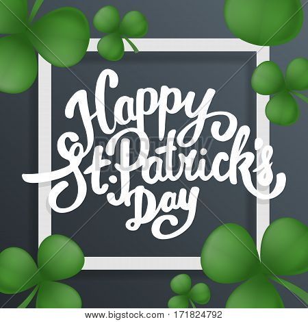 Happy Saint Patricks day lettering. Greeting postcard or banner. National holiday of Ireland. Modern hand drawn letters with realistic clovers. Abstract modern style. Vector illustration.