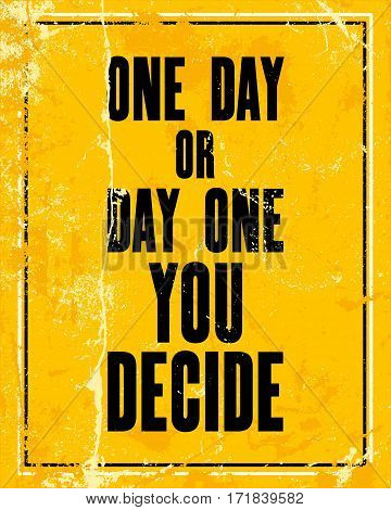 Inspiring motivation quote with text One Day Or Day One You Decide. Vector typography poster design concept