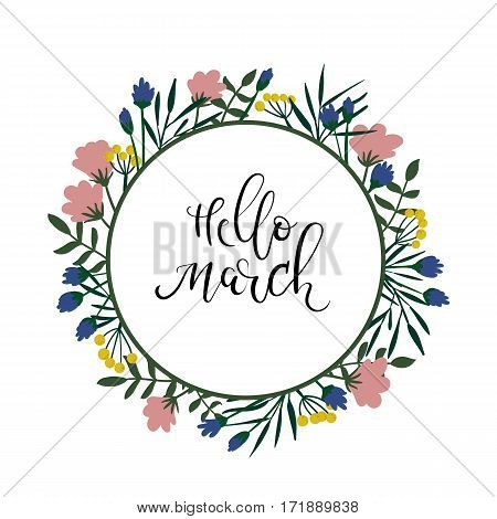Hello March hand lettering text. Spring greeting card. Floral wreath. Modern calligraphy. Season quote. Vector illustration.