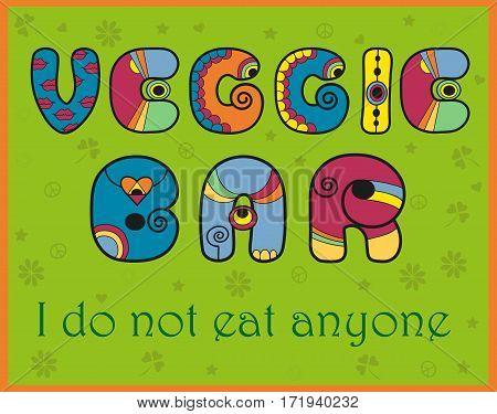 Inscription Veggie Bar. I do not eat anyone. Unusual font. Illustration.