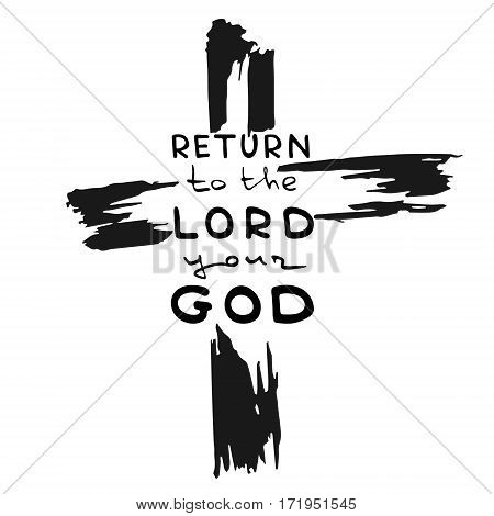 Abstract cross. Handwritten text Return to Lord your God . Bible lettering. Brush calligraphy. Hand drawing illustration. Vector design.