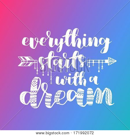 Everything Starts With A Dream, Quote. Hand Drawn Vintage Illustration With Hand-lettering. Gradient