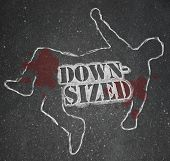 A chalk outline of a dead body symbolizing someone who was downsized out of a job -- laid off and unemployed poster