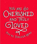 You are so Cherished and Truly Loved, You're forever mine - Calligraphic Typography Card Design - black and white on red distressed background poster