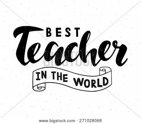 Best Teacher In The World Lettering On White Background With Textures For Greeting Card/invitation/p