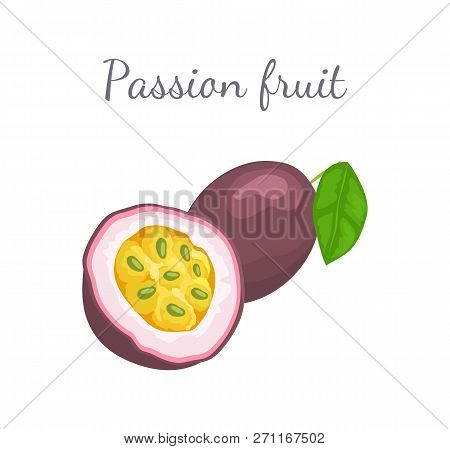 Passionfruit With Leaf, Exotic Juicy Fruit Whole And Cut Vector Isolated. Maracuja, Parcha, Grenadil
