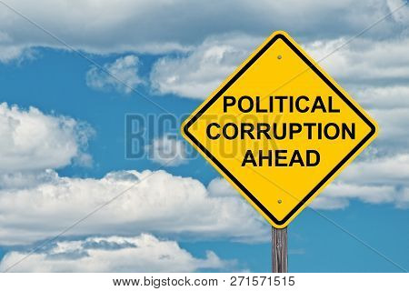 Political Corruption Ahead Caution Sign With Blue Sky Background