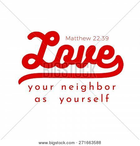 Biblical Scripture Verse From Matthew Gospel, Love Your Neighbor A Yourself,for Use As Poster, Print