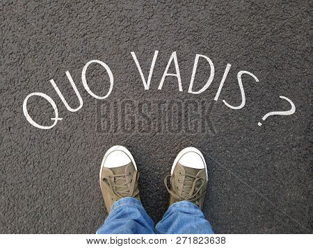 Quo Vadis Is A Latin Phrase Meaning Where Are You Going - Foot Selfie On Street With Question Writte