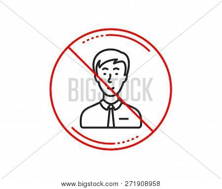 No Or Stop Sign. Man Line Icon. User Or Businessman Person Sign. Male Silhouette Symbol. Caution Pro