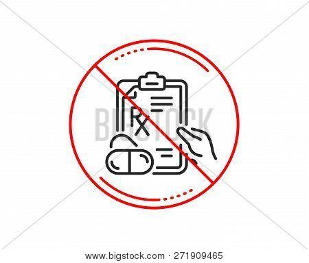 No Or Stop Sign. Prescription Rx Recipe Line Icon. Medicine Drugs Pills Sign. Caution Prohibited Ban