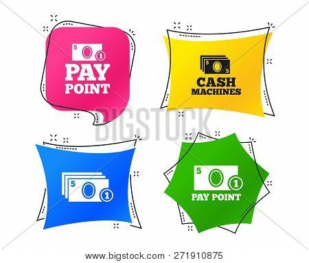 Cash And Coin Icons. Cash Machines Or Atm Signs. Pay Point Or Withdrawal Symbols. Geometric Colorful