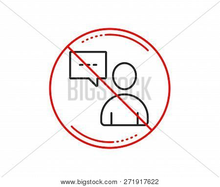 No Or Stop Sign. User Communication Line Icon. Person With Chat Speech Bubble Sign. Human Silhouette
